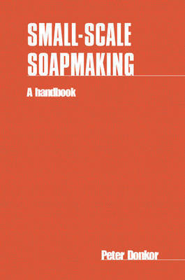 Small-scale Soapmaking by Peter Donkor
