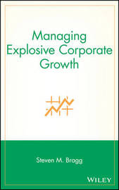 Managing Explosive Corporate Growth by Steven M. Bragg