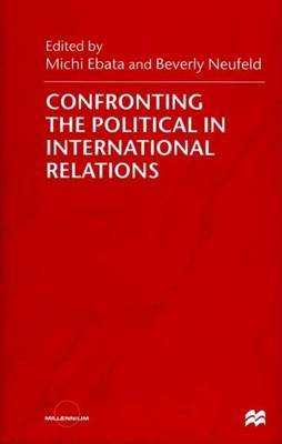 Confronting the Political in International Relations