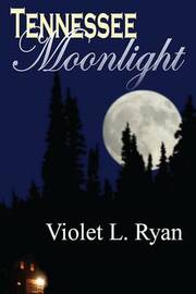 Tennessee Moonlight by Violet L Ryan