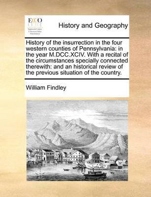 History of the Insurrection in the Four Western Counties of Pennsylvania by William Findley