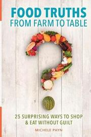 Food Truths from Farm to Table by Michele Payn