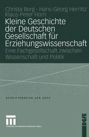 Kleine Geschichte Der Deutschen Gesellschaft Fur Erziehungswissenschaft by Peter Horn