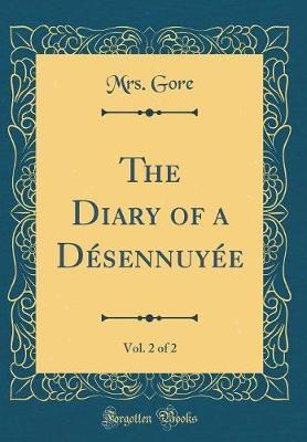 The Diary of a Desennuyee, Vol. 2 of 2 (Classic Reprint) by Mrs Gore