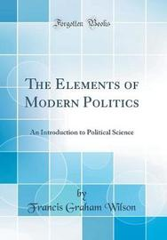 The Elements of Modern Politics by Francis Graham Wilson image