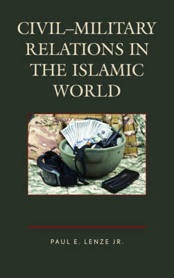 Civil-Military Relations in the Islamic World by Jr. , Paul E. Lenze image