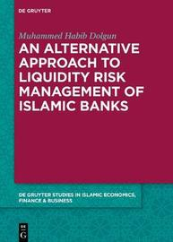An alternative Approach to Liquidity Risk Management of Islamic Banks by Muhammed Habib Dolgun