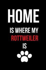 Home Is Where My Rottweiler Is by Hunter Leilani Elliott