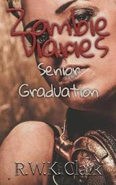Zombie Diaries Senior Graduation by R W K Clark