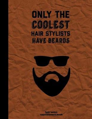 Only The Coolest Hair Stylists Have Beards by Appointment Book Publishing