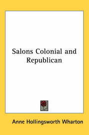 Salons Colonial and Republican by Anne Hollingsworth Wharton image