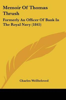Memoir Of Thomas Thrush: Formerly An Officer Of Bank In The Royal Navy (1845) by Charles Wellbeloved image
