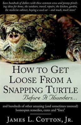 How to Get Loose from a Snapping Turtle - Before It Thunders by James L. Cotton Jr