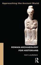 Roman Archaeology for Historians by Ray Laurence image