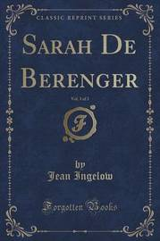 Sarah de Berenger, Vol. 3 of 3 (Classic Reprint) by Jean Ingelow