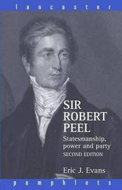 Sir Robert Peel by Eric J Evans