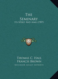 The Seminary the Seminary: Its Spirit and Aims (1907) Its Spirit and Aims (1907) by Francis Brown