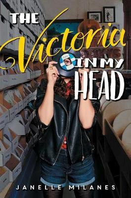 The Victoria in My Head by Janelle Milanes