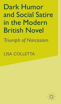 Dark Humour and Social Satire in the Modern British Novel by Lisa Colletta image