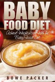Baby Food Diet (Achieve Lasting Weight Loss with the Baby Food Diet) by Bowe Packer