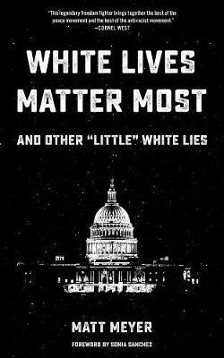 White Lives Matter Most: And Other 'little' White Lies by Matt Meyer image