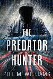 The Predator Hunter by Phil M Williams