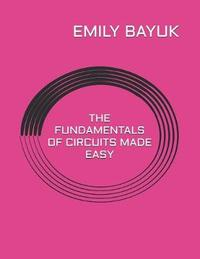 The Fundamentals of Circuits Made Easy by Emily Bayuk image