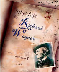 My Life Vol. I by Richard Wagner