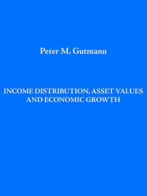 Income Distribution, Asset Values and Economic Growth by Peter Gutmann