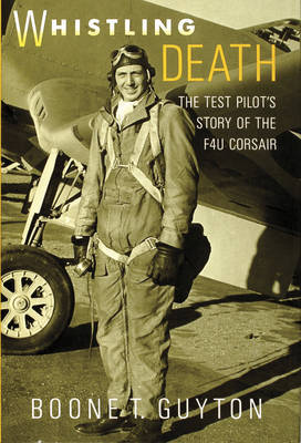 Whistling Death: the Test Pilot's Story of the F4u Corsair by Boone,T. Guyton