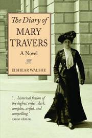The Diary of Mary Travers by Eibhear Walshe