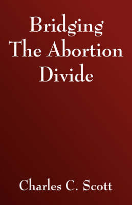 Bridging the Abortion Divide by Charles C Scott image