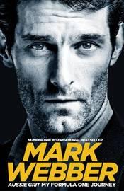 Aussie Grit: My Formula One Journey by Mark Webber
