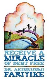 Receive A Miracle of Debt Free by DR. AKINKUNMI FARIYIKE
