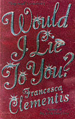 Would I Lie To You?: a laugh-out-loud romcom by Francesca Clementis