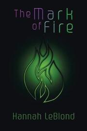 The Mark of Fire by Hannah Leblond
