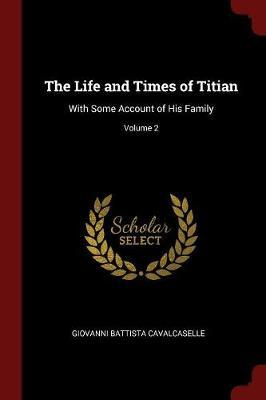 The Life and Times of Titian by Giovanni Battista Cavalcaselle