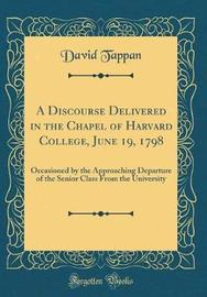 A Discourse Delivered in the Chapel of Harvard College, June 19, 1798 by David Tappan image