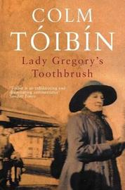 Lady Gregory's Toothbrush by Colm Toibin