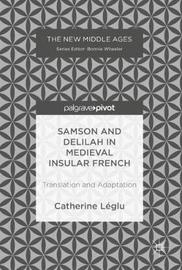 Samson and Delilah in Medieval Insular French by Catherine Leglu