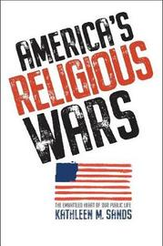 America's Religious Wars by Kathleen M Sands