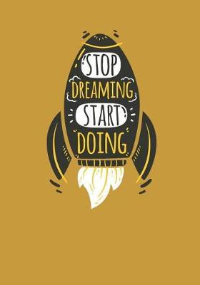 Stop Dreaming Start Doing by G&g Unlimited