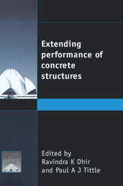 Extending Performance of Concrete Structures by Ravindra K. Dhir