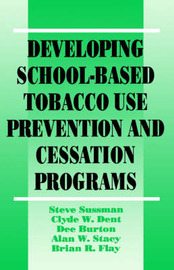 Developing School-Based Tobacco Use Prevention and Cessation Programs by Steven Y. Sussman
