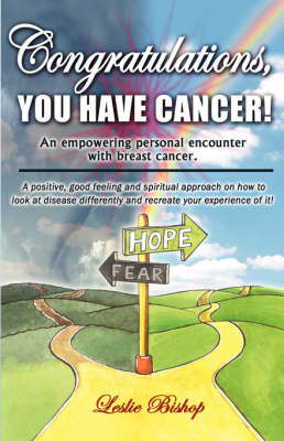 Congratulations, You Have Cancer! by Leslie, Bishop