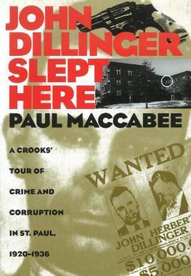 John Dillinger Slept Here by Paul Maccabee