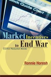 Market Incentives to End War: Conflict Reduction Bonds by Ronnie Horesh