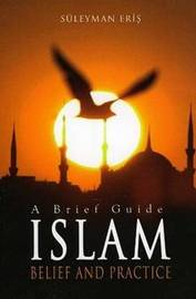 Islam: Belief and Practice by Suleyman Eris