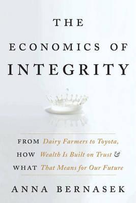The Economics of Integrity by Anna Bernasek