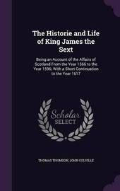 The Historie and Life of King James the Sext by Thomas Thomson image